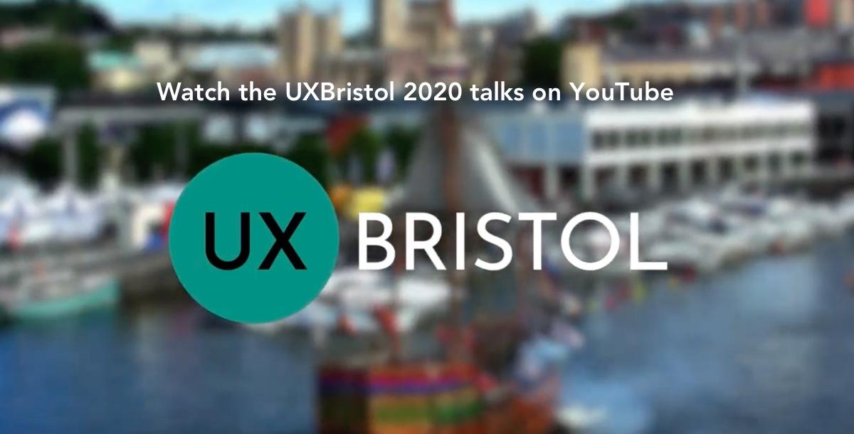 Watch the UXBristol 2020 talks on YouTube